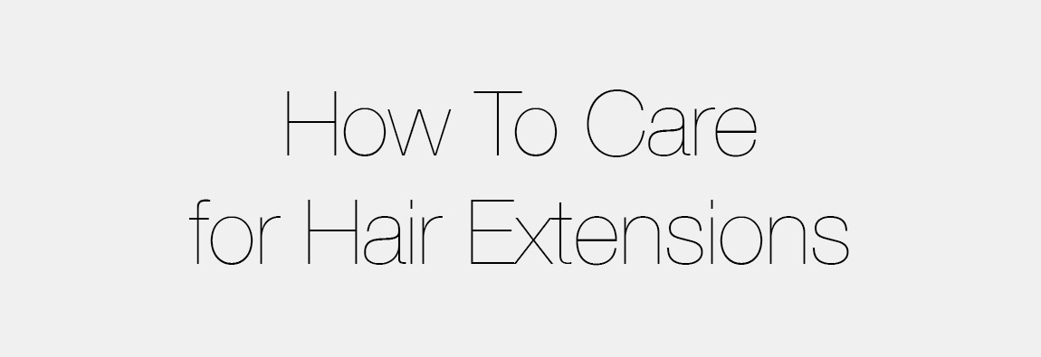 How To Care For Hair Extensions Hair Education